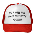 NO i will not make out with you!!!!! Trucker Hats