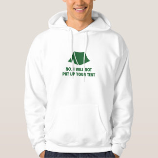 No, I Will Not Put Up Your Tent. Hooded Pullover