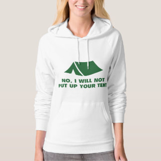 No, I Will Not Put Up Your Tent. Hoodie