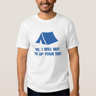 No, I Will Not Put Up Your Tent. Shirt