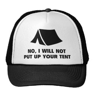 No, I Will Not Put Up Your Tent. Trucker Hat