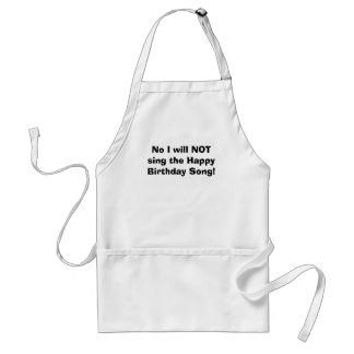 No I will NOT sing the Happy Birthday Song! Adult Apron