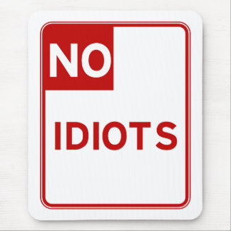 No Idiots Allowed Near Me Mouse Pad