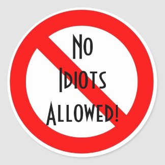 """""""No Idiots Allowed!"""" Round Stickers"""