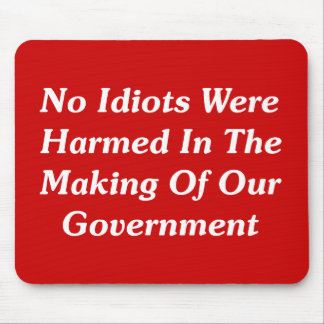 No Idiots Were Harmed In Making Our Government Mouse Pad