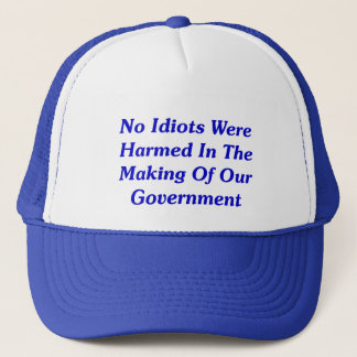 No Idiots Were Harmed In Making Our Government Trucker Hat