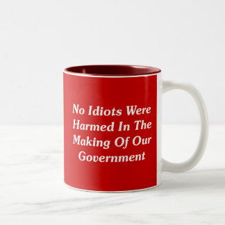No Idiots Were Harmed In Making Our Government Two-Tone Coffee Mug