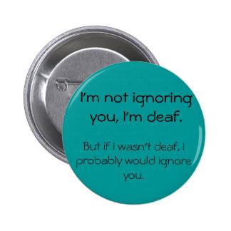 No ignorándole - botón sordo enojado pin redondo de 2 pulgadas