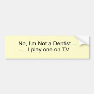 no, I'm not a dentist Bumper Stickers