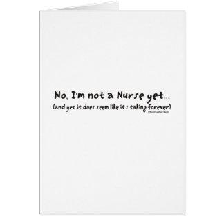 No, I'm Not a Nurse Yet Card