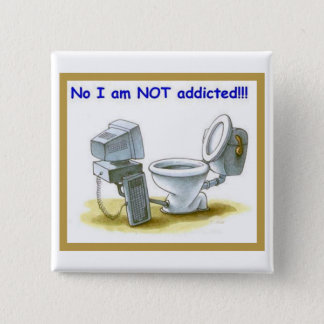 No, I'm Not Addicted Pinback Button