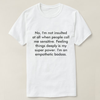 No, I'm not insulted at all when people call me T Shirt