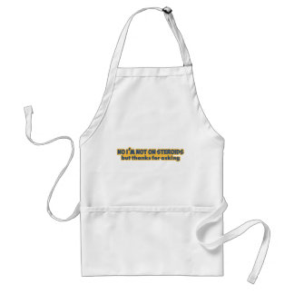 No I'm Not on Steroids Adult Apron