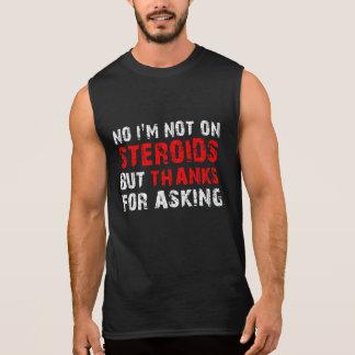 No, I'm Not on Steroids Sleeveless Shirt