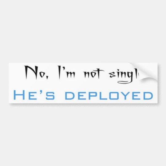 No, I'm Not Single He's Deployed Bumper Sticker