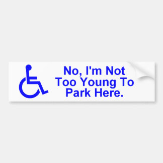 No, I'm Not Too Young To Park Here. Bumper Sticker