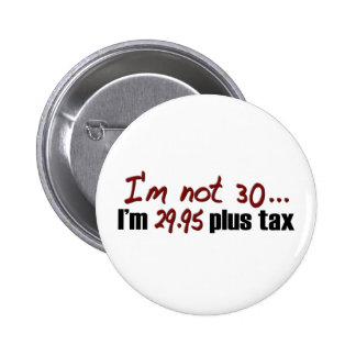 No impuesto más 30 $29,95 pin redondo de 2 pulgadas