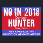 """No in 2018: Hunter CA-50 Yard Sign<br><div class=""""desc"""">The House of Representatives passed a bill in 2017 that allows insurance companies to deny or limit coverage for pre-existing conditions, including but not limited to: C-section; severe allergies; cancer; diabetes; old injuries sustained on the job. The bill they voted for also allows seniors to be charged five times more...</div>"""