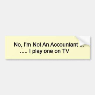 no I'n not an accountant Car Bumper Sticker