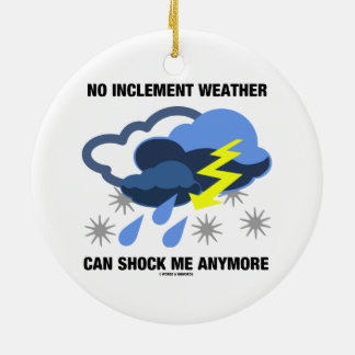 No Inclement Weather Can Shock Me Anymore Double-Sided Ceramic Round Christmas Ornament