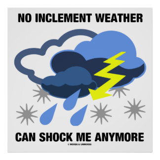 No Inclement Weather Can Shock Me Anymore Poster
