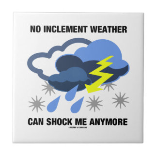 No Inclement Weather Can Shock Me Anymore Small Square Tile