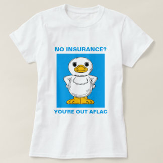NO INSURANCE? YOU'RE OUT AFLAC TSHIRT