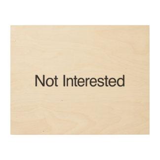 No interesado impresión en madera