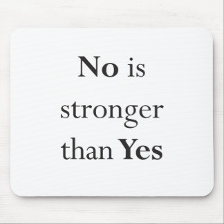 No is stronger than Yes Mouse Pad