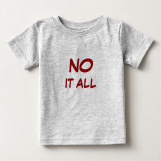 """No"" it all Baby T-Shirt"