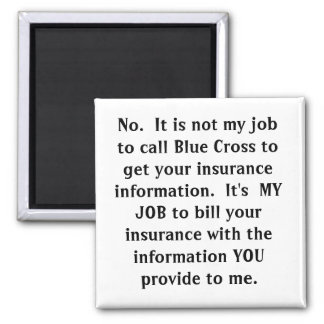 No.  It is not my job to call Blue Cross to get... Refrigerator Magnets