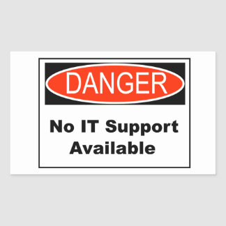 No IT Support Available Danger Sign Rectangular Sticker