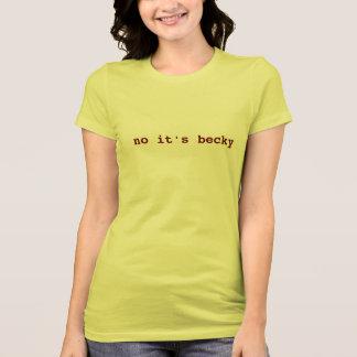 no it's becky T-Shirt