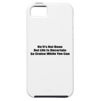 No It's Not Done But Life Uncertain So Cruise iPhone 5 Cases