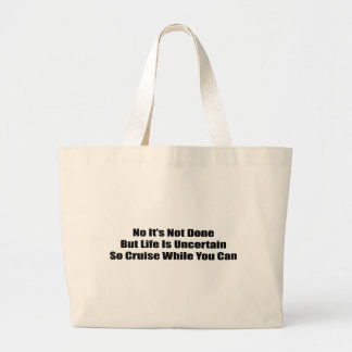 No It's Not Done But Life Uncertain So Cruise Large Tote Bag