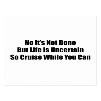 No It's Not Done But Life Uncertain So Cruise Postcard