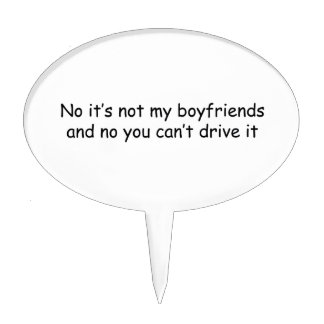 No Its Not My Boyfriends And No You Cant Drive It Cake Pick