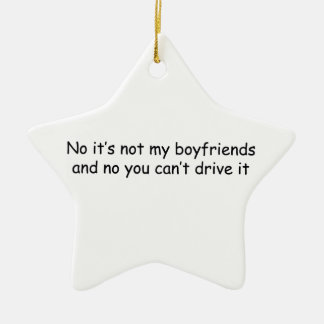 No Its Not My Boyfriends And No You Cant Drive It Ceramic Ornament