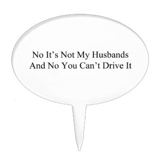 No Its Not My Husbands And No You Cant Drive It Cake Picks