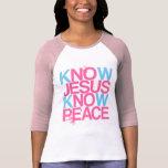 No Jesus, No Peace. Know Jesus, Know Peace. Tshirt