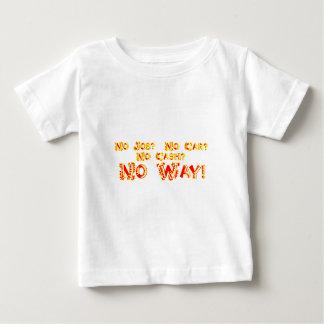 No Job?  No Car?  No Cash?  NO WAY! Baby T-Shirt