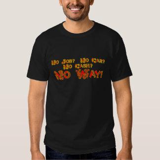 No Job?  No Car?  No Cash?  NO WAY! T-Shirt