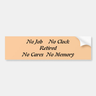 No Job    No Clock Retired No Cares  No Memory Bumper Sticker