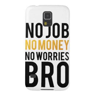No job, No money, No worries BRO Case For Galaxy S5