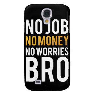 No job, No money, No worries BRO Samsung Galaxy S4 Covers