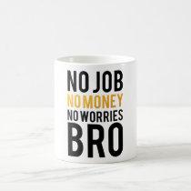 no money, no job, no worries, bro, memes, funny, cool, humor, quote, quote mug, offensive, fun, quotes, internet memes, cool story bro, gold, white, black, striking design, unique, original, mug, Caneca com design gráfico personalizado