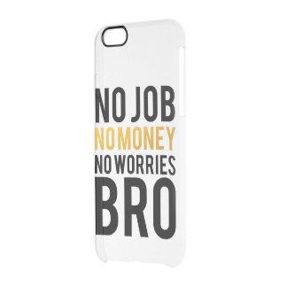 No job, No money, No worries BRO Uncommon Clearly™ Deflector iPhone 6 Case