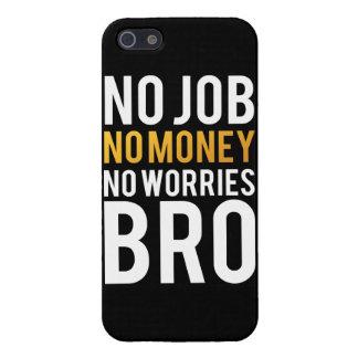 No job, No money, No worries BRO iPhone 5 Case
