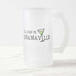 No Jobs In Obamaville Frosted Glass Beer Mug