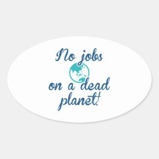No Jobs On A Dead Planet Oval Sticker